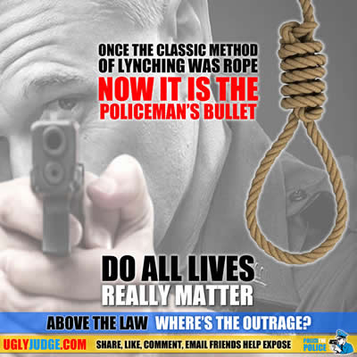 Do all Lives Really Matter it used to be Lynching Now it is a Policemans Bullet