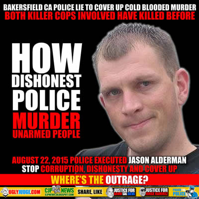 bakersfield police excecute jason alderrman and lie about it August 22 2015