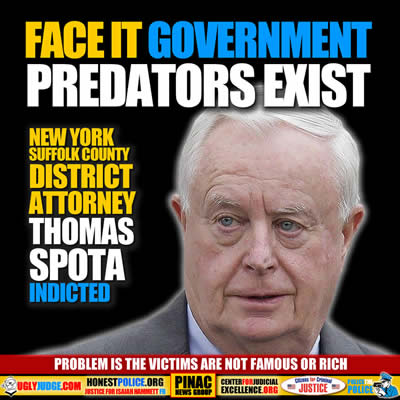 face it government predators exist suffolk county new york district attorney thomas spota indicted is a fraud