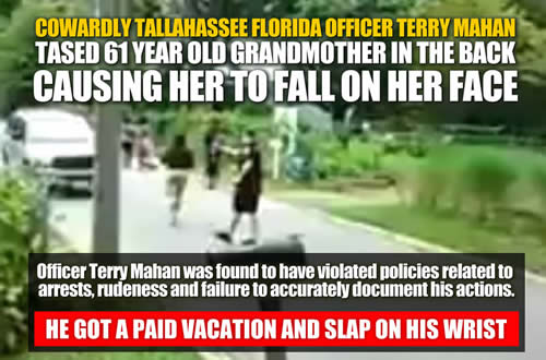 Officer Terry Mahan Tallahassee Police Department tased61 year old grandmother in the backgot away with lying and abuse