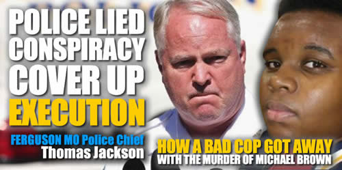 ferguson-mo-police-chief-thomas-jackson-lied-to-help-a-killer-cop-murder-Michael-brown