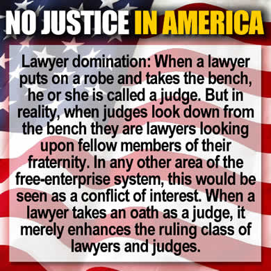 Lawyer domination and the unethical abuse of our courts by a gang called the American bar hijacked by lawyers and judges