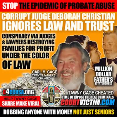 Los Angeles County Superior Court Corrupt Judge Deborah Christian robed heir Tawney Gage of her father Carl M Gage inhreitance